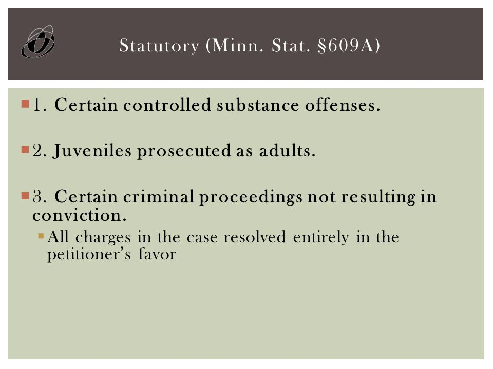  1. Certain controlled substance offenses.  2. Juveniles prosecuted as adults.  3. Certain criminal proceedings not resulting in conviction.  All