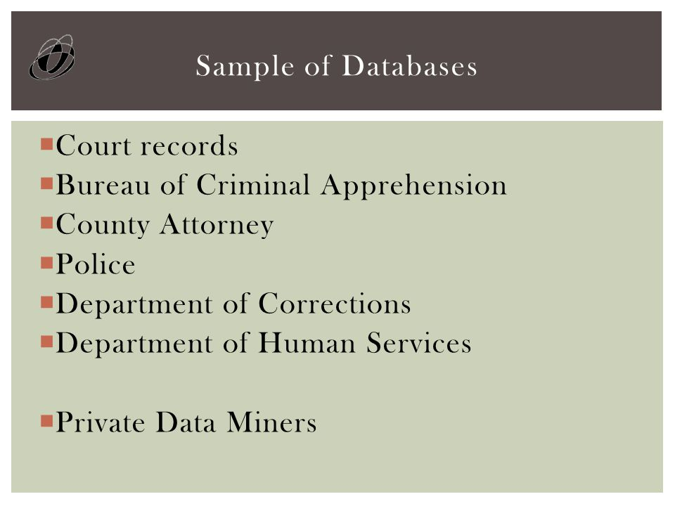  Court records  Bureau of Criminal Apprehension  County Attorney  Police  Department of Corrections  Department of Human Services  Private Data