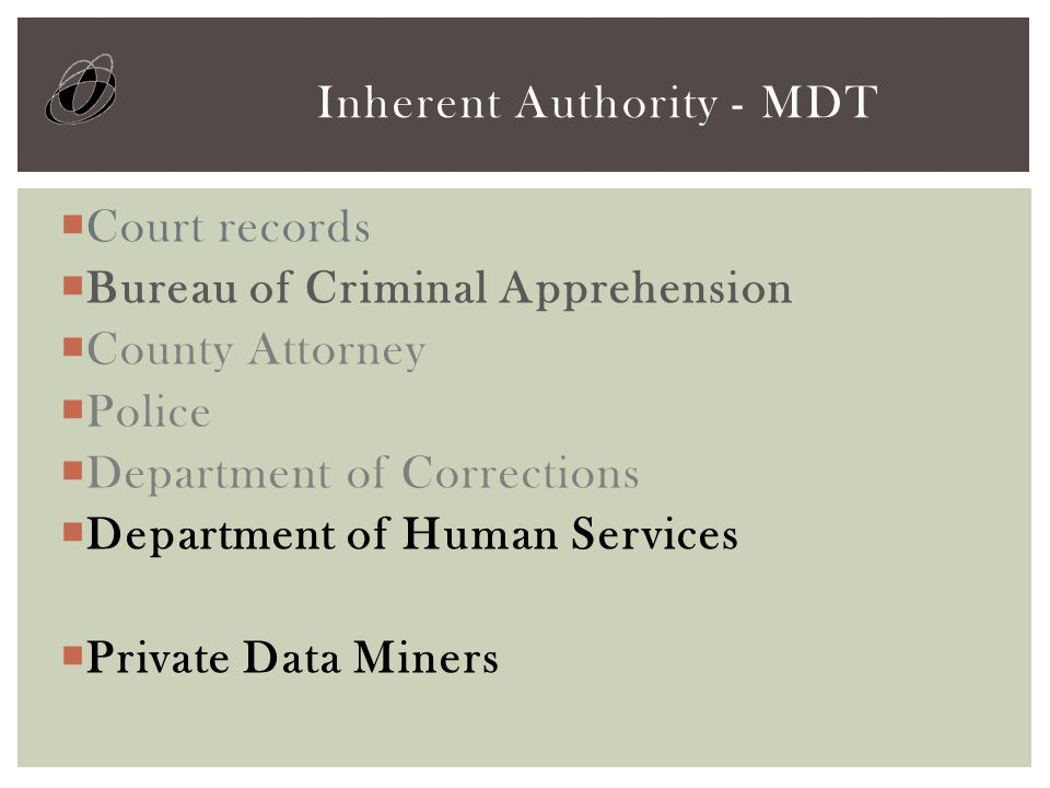  Court records  Bureau of Criminal Apprehension  County Attorney  Police  Department of Corrections  Department of Human Services  Private Data Miners Inherent Authority - MDT