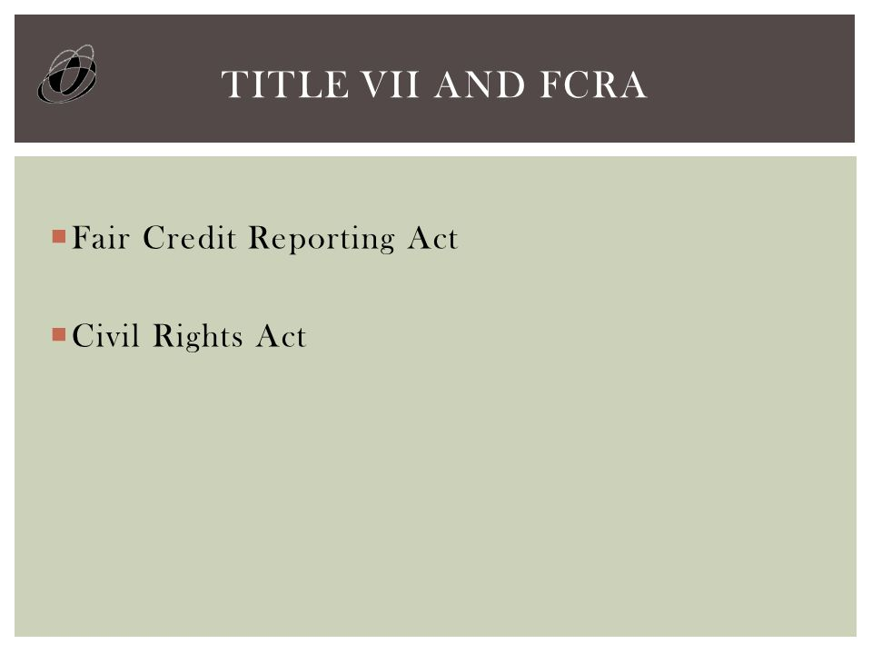  Fair Credit Reporting Act  Civil Rights Act TITLE VII AND FCRA