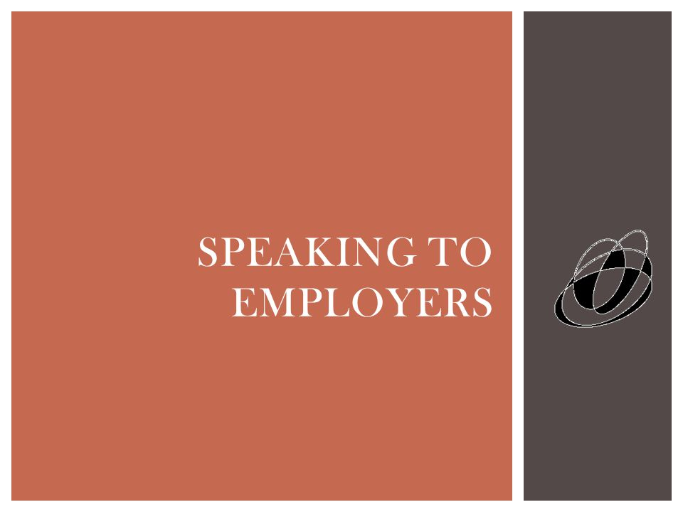 SPEAKING TO EMPLOYERS