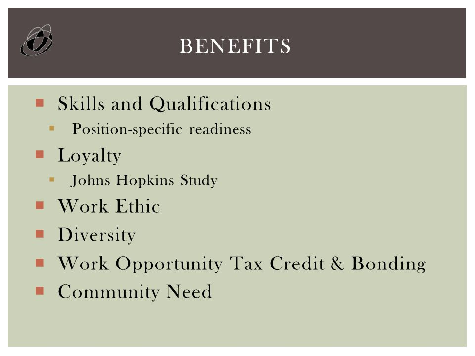  Skills and Qualifications  Position-specific readiness  Loyalty  Johns Hopkins Study  Work Ethic  Diversity  Work Opportunity Tax Credit & Bon