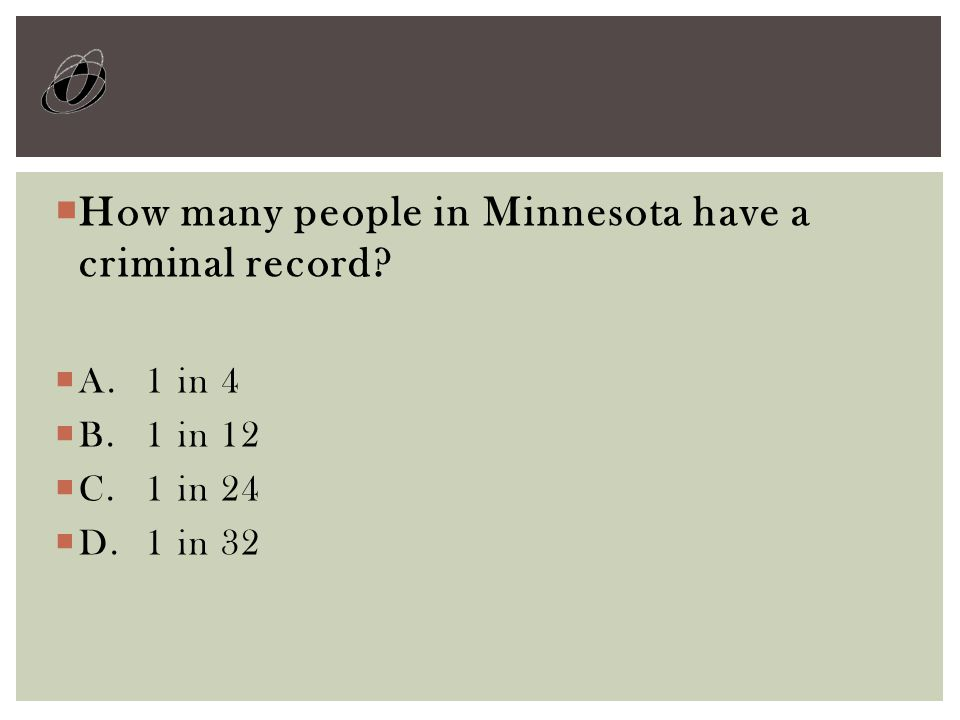  How many people in Minnesota have a criminal record?  A. 1 in 4  B.1 in 12  C. 1 in 24  D.1 in 32