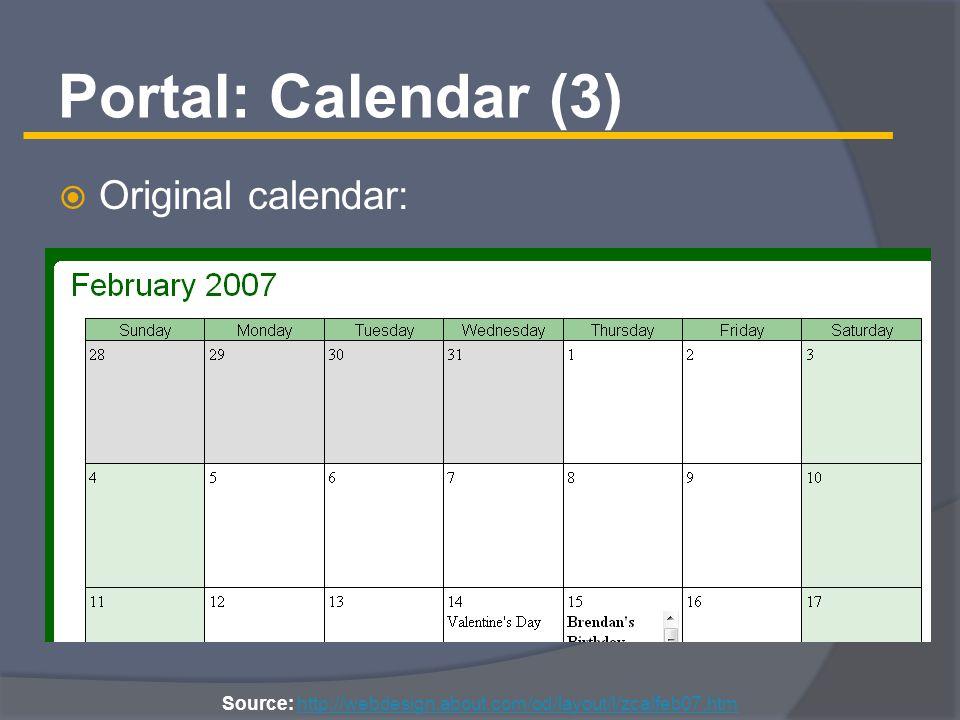 Portal: Calendar (3)  Original calendar: Source: http://webdesign.about.com/od/layout/l/zcalfeb07.htmhttp://webdesign.about.com/od/layout/l/zcalfeb07