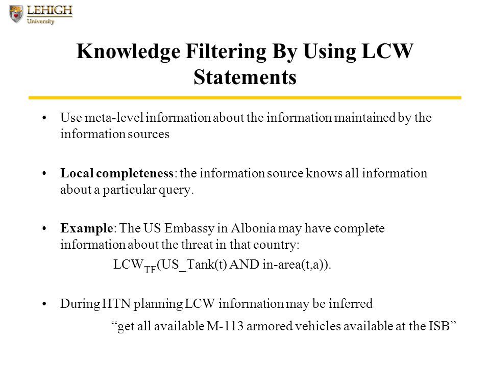 Knowledge Filtering By Using LCW Statements Use meta-level information about the information maintained by the information sources Local completeness: the information source knows all information about a particular query.