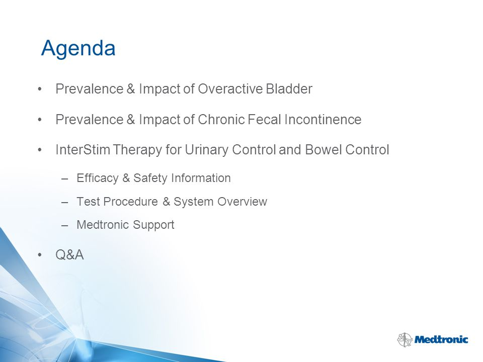 Agenda Prevalence & Impact of Overactive Bladder Prevalence & Impact of Chronic Fecal Incontinence InterStim Therapy for Urinary Control and Bowel Con