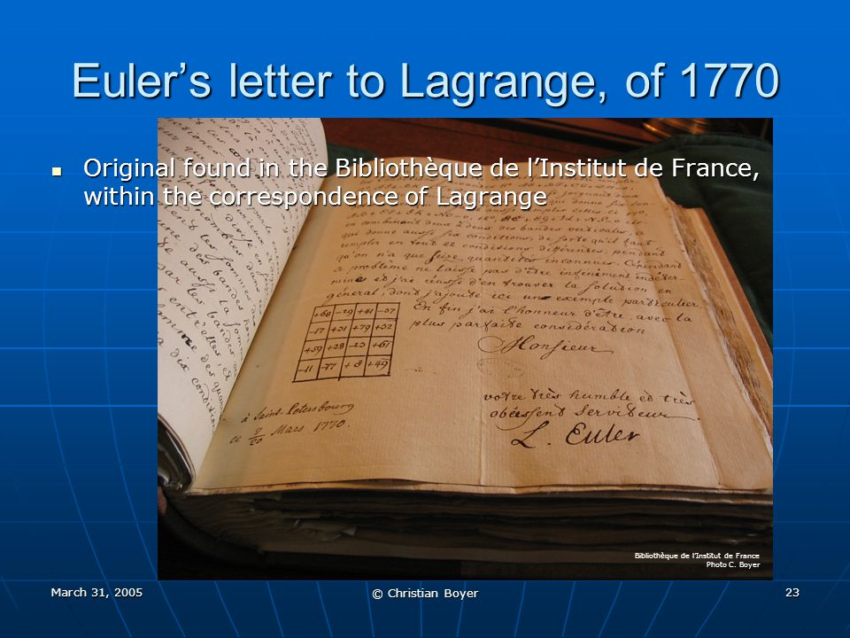 March 31, 2005 © Christian Boyer 22 Leonhard Euler was the first to construct a square of squares! Letter sent to Lagrange in 1770, without the method