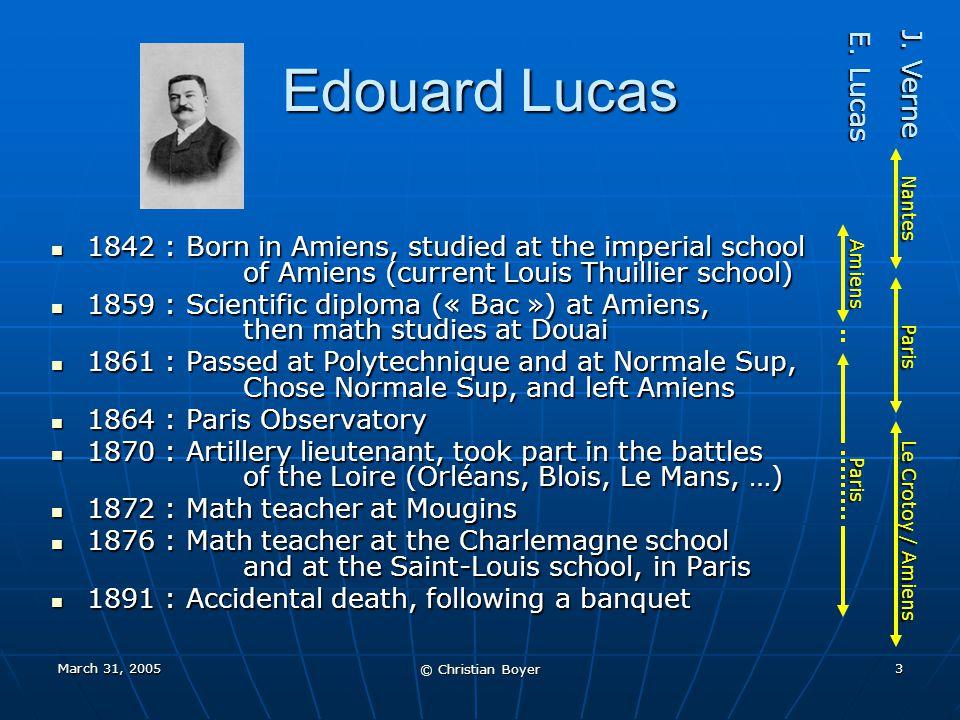 March 31, 2005 © Christian Boyer 2 Jules Verne - Edouard Lucas Jules Verne - Edouard Lucas (Nantes 1828 – Amiens 1905) (Amiens 1842 – Paris 1891)