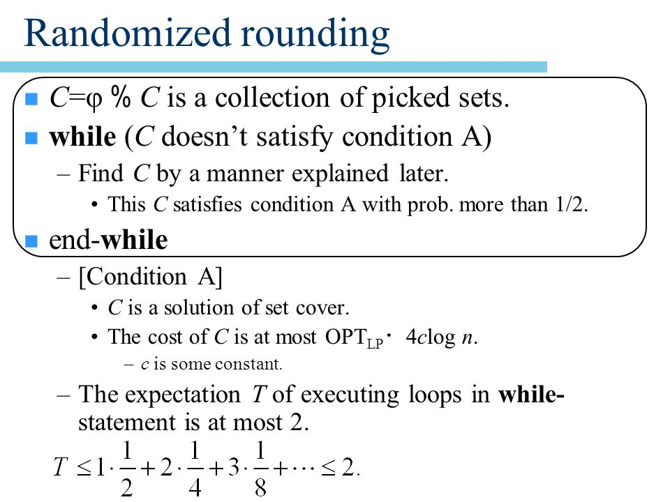 Randomized rounding C=φ % C is a collection of picked sets.
