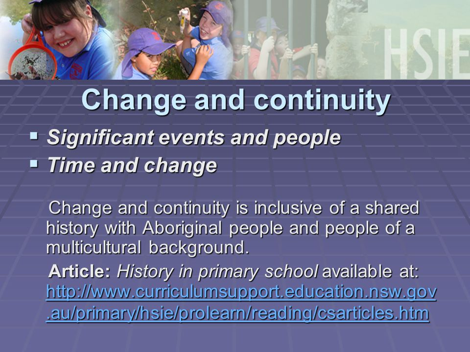 Change and continuity  Significant events and people  Time and change Change and continuity is inclusive of a shared history with Aboriginal people and people of a multicultural background.