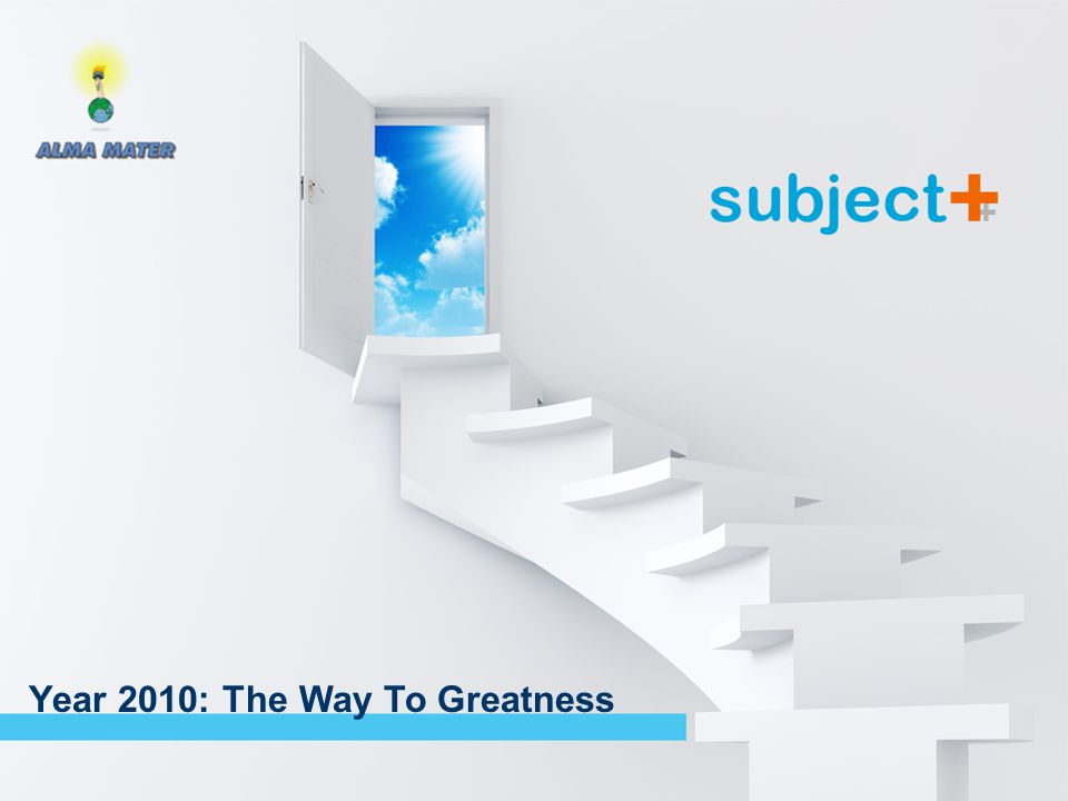 Session 1: The way to Greatness Year 2010: The Way To Greatness
