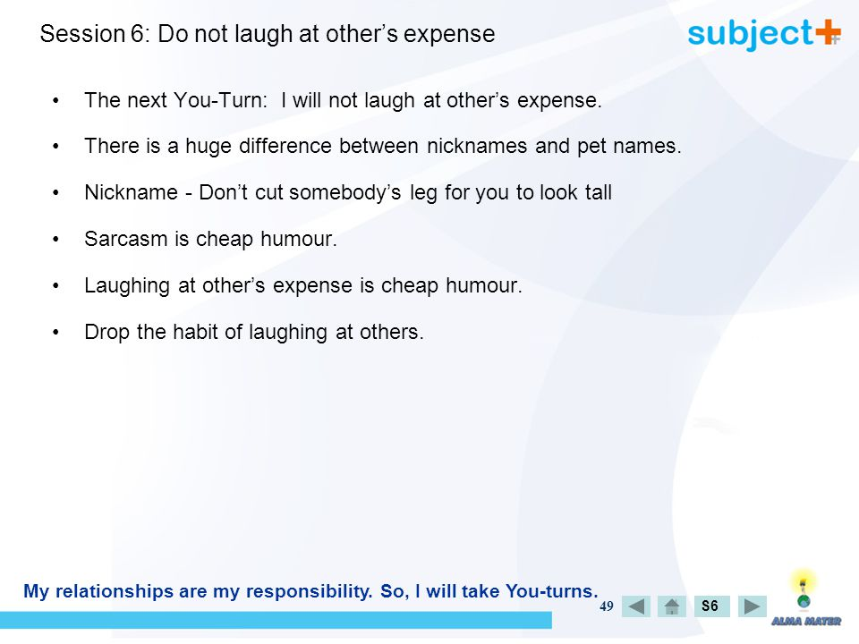 49 Session 6: Do not laugh at other's expense The next You-Turn: I will not laugh at other's expense.