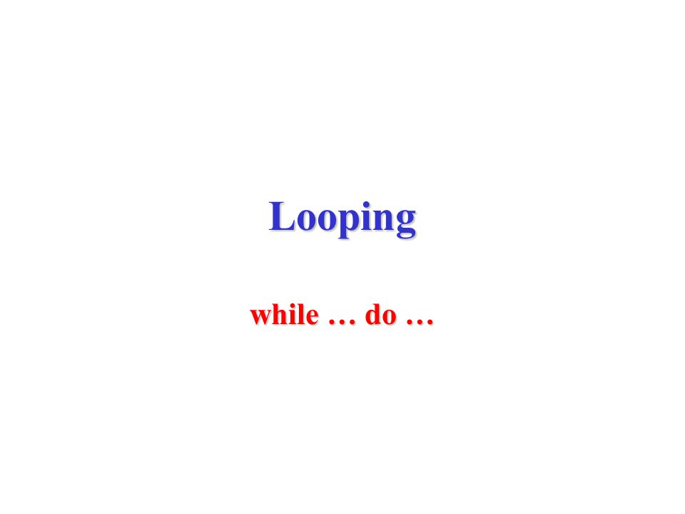 Looping while … do …