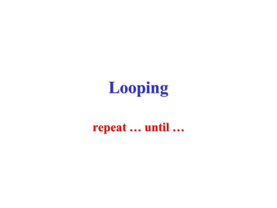 Looping repeat … until …