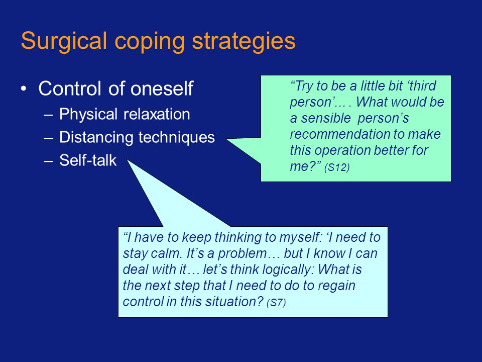 Surgical coping strategies Control of oneself –Physical relaxation –Distancing techniques –Self-talk Try to be a little bit 'third person'....