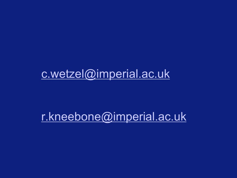 c.wetzel@imperial.ac.uk r.kneebone@imperial.ac.uk