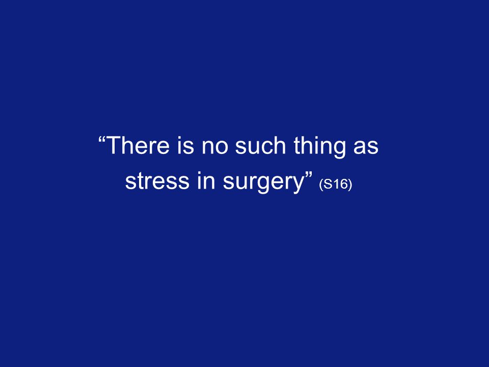 There is no such thing as stress in surgery (S16)