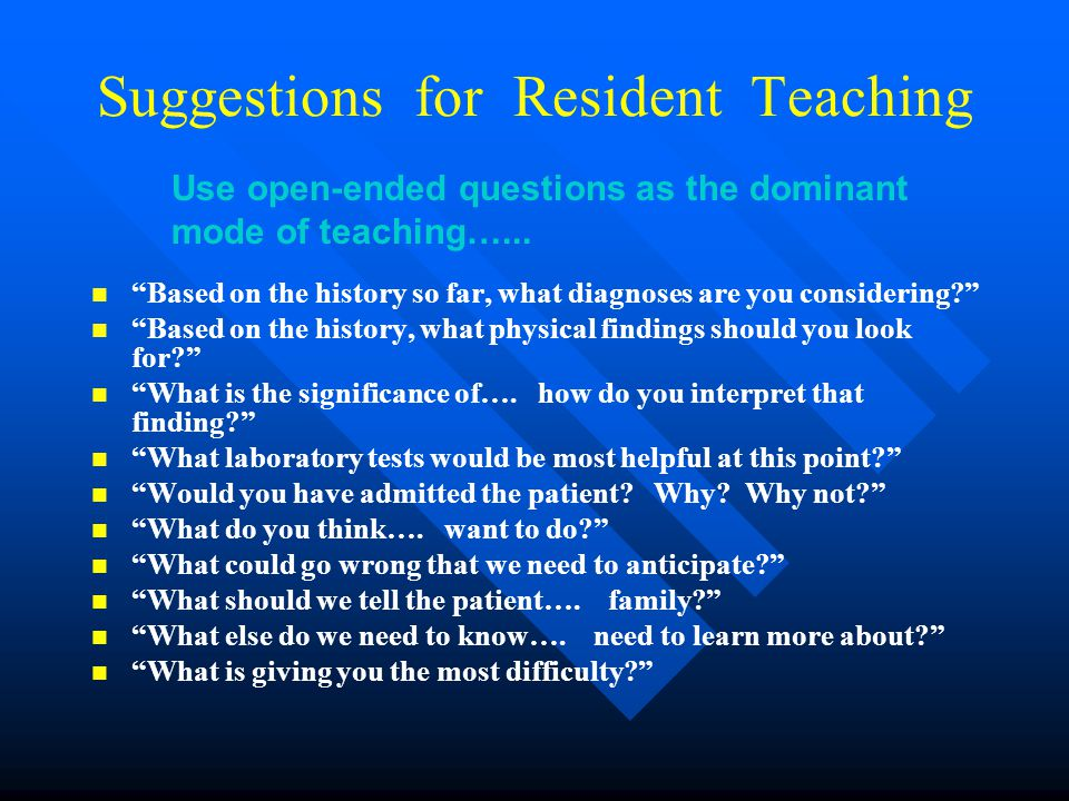 Suggestions for Resident Teaching Based on the history so far, what diagnoses are you considering? Based on the history, what physical findings should you look for? What is the significance of….