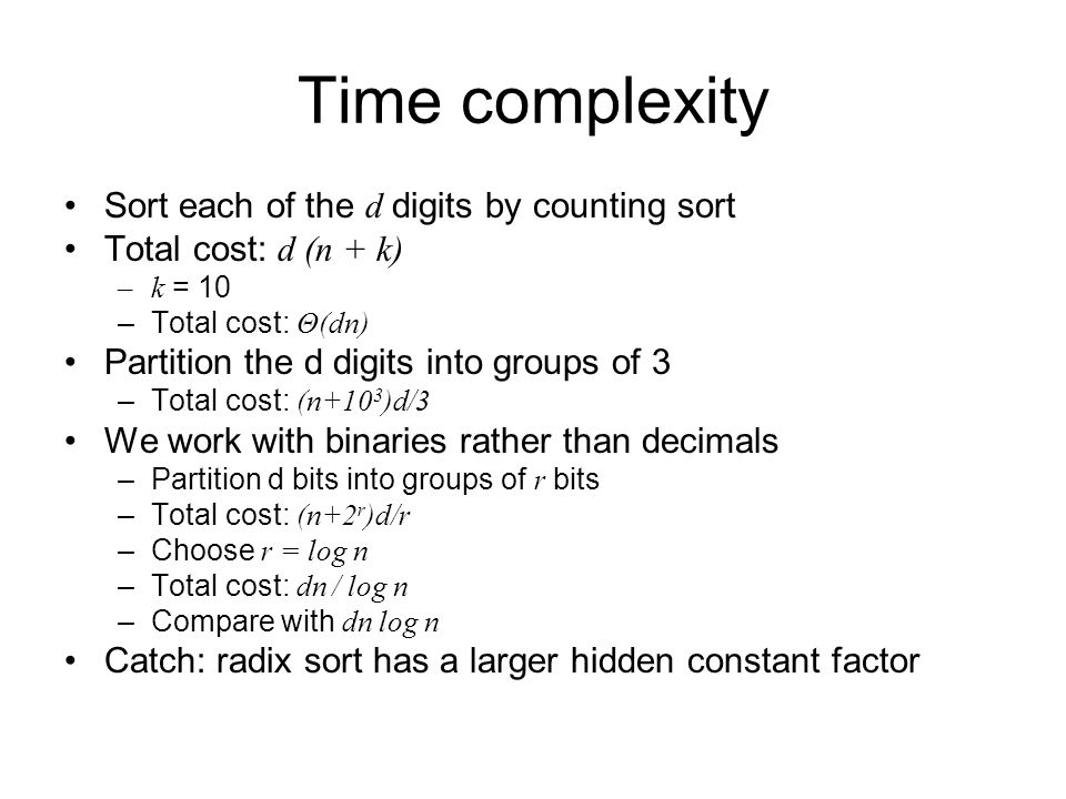 Time complexity Sort each of the d digits by counting sort Total cost: d (n + k) –k = 10 –Total cost: Θ(dn) Partition the d digits into groups of 3 –T