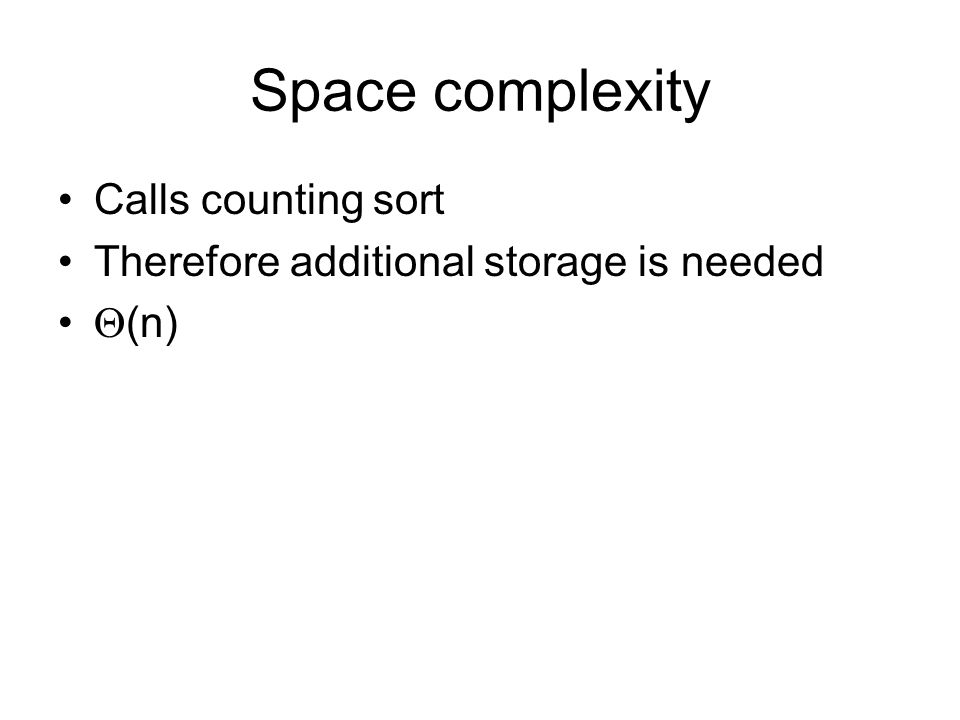 Space complexity Calls counting sort Therefore additional storage is needed  (n)