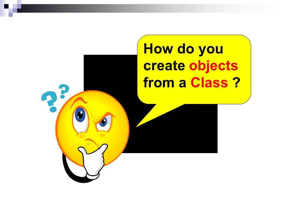 How do you create objects from a Class