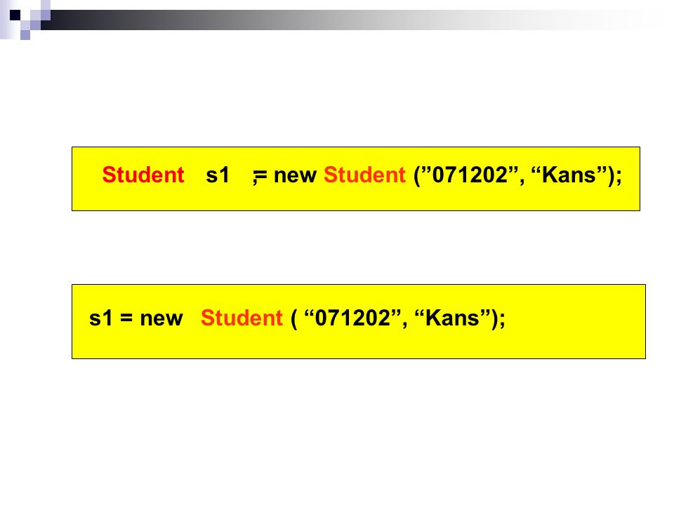 s1Student s1 = newStudent ( 071202 , Kans ); ; = new Student ( 071202 , Kans );