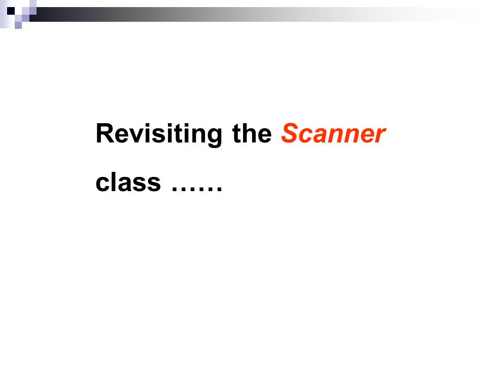 Revisiting the Scanner class ……