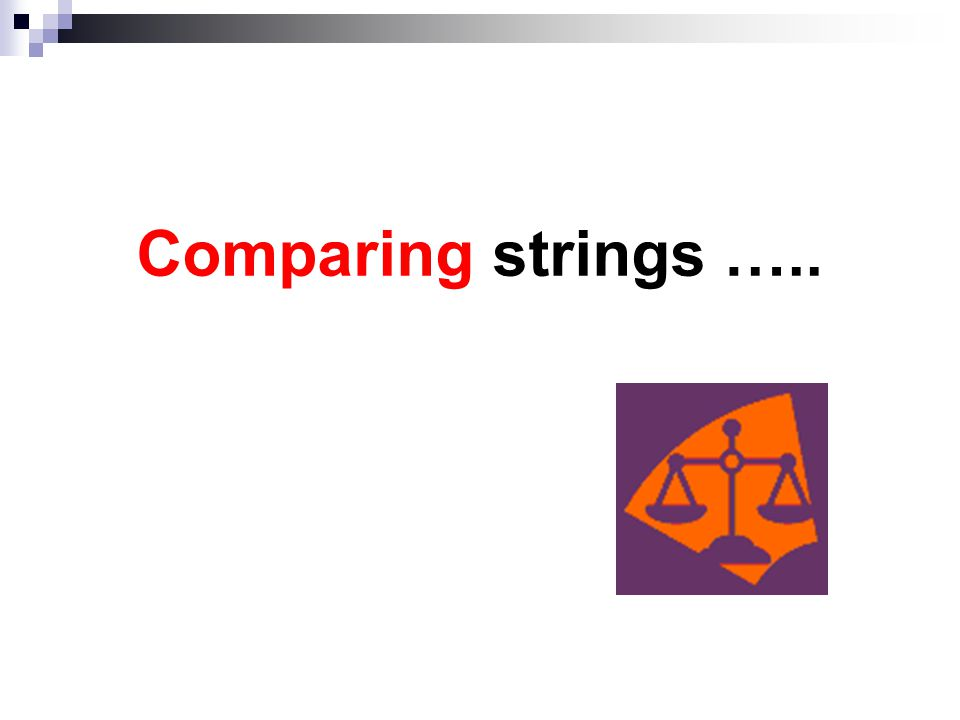 Comparing strings …..
