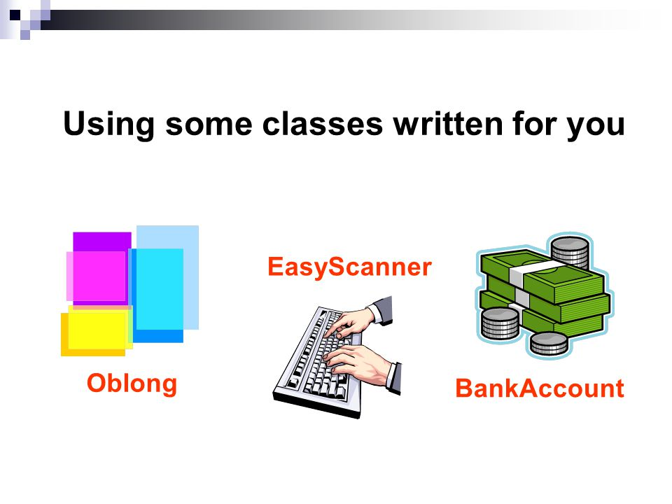 Using some classes written for you Oblong EasyScanner BankAccount