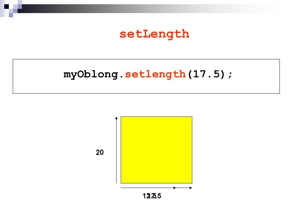 setHeight myOblong.setHeight(12); 20 17.5 12