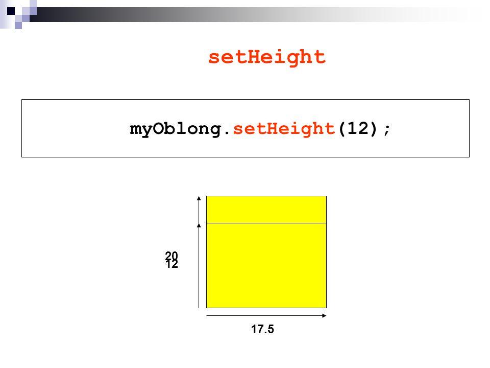 getHeight System.out.println( ); 17.5 12 myOblong.getHeight( )