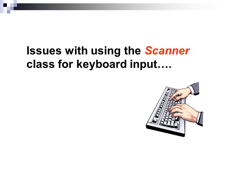 Issues with using the Scanner class for keyboard input….
