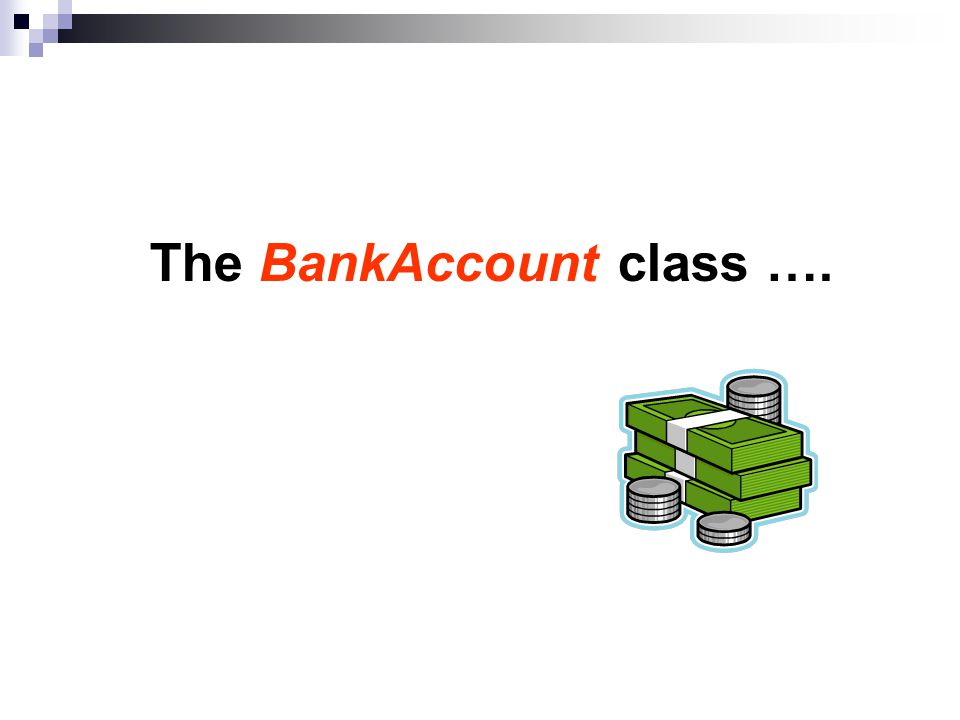 The BankAccount class ….