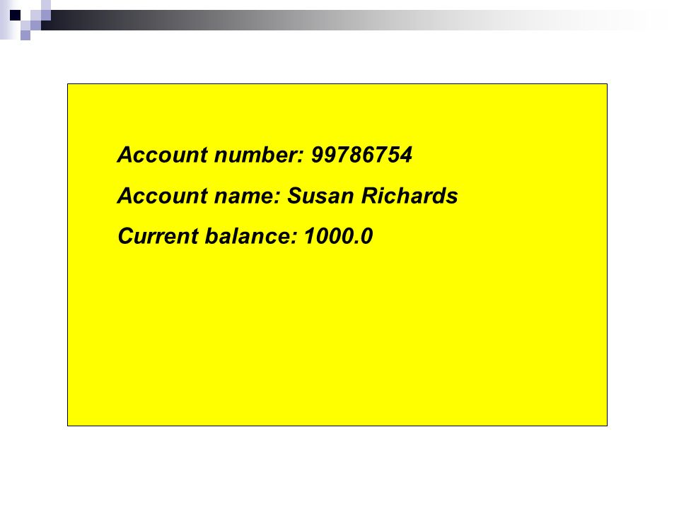 Account number: 99786754 Account name: Susan Richards Current balance: 1000.0