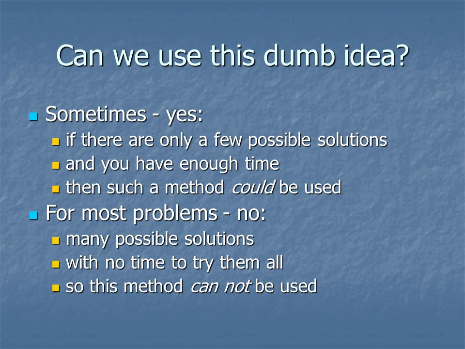Can we use this dumb idea? Sometimes - yes: Sometimes - yes: if there are only a few possible solutions if there are only a few possible solutions and