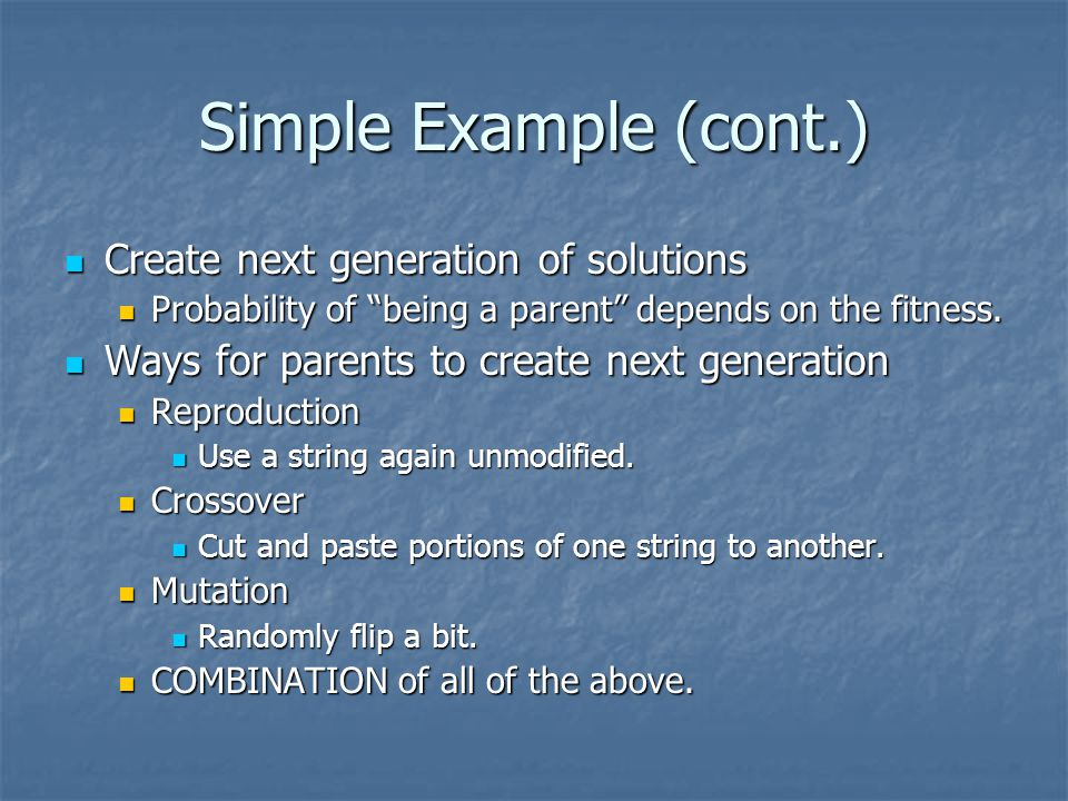 "Simple Example (cont.) Create next generation of solutions Create next generation of solutions Probability of ""being a parent"" depends on the fitness."