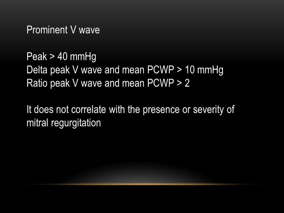Prominent V wave Peak > 40 mmHg Delta peak V wave and mean PCWP > 10 mmHg Ratio peak V wave and mean PCWP > 2 It does not correlate with the presence or severity of mitral regurgitation