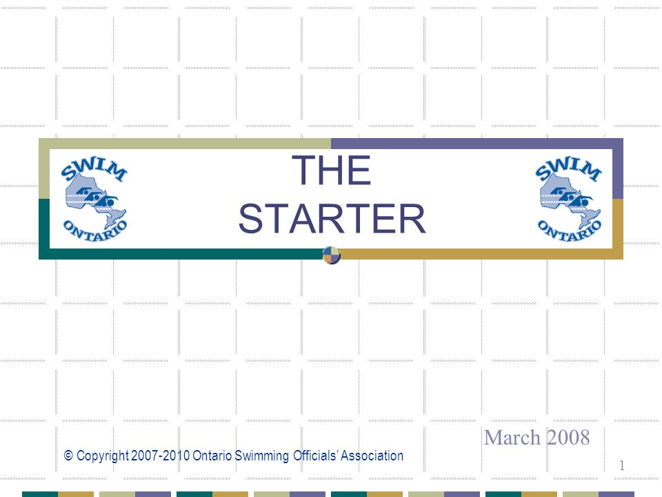 © Copyright 2007-2010 Ontario Swimming Officials' Association 1 THE STARTER March 2008