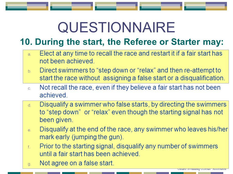 56 © Copyright 2007-2010 Ontario Swimming Officials' Association QUESTIONNAIRE 10.