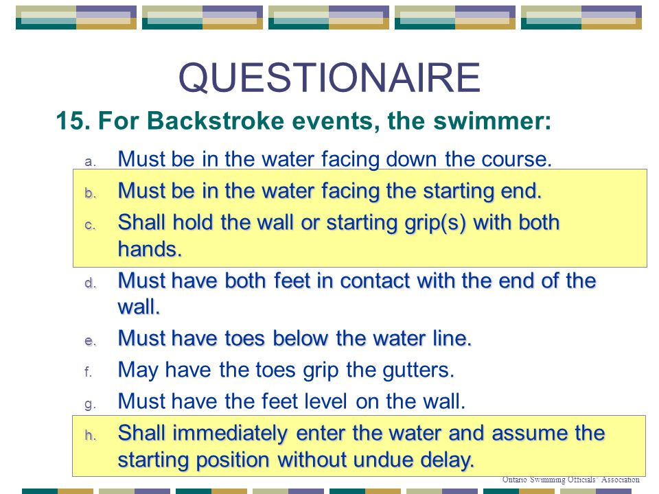 61 © Copyright 2007-2010 Ontario Swimming Officials' Association QUESTIONAIRE 15.