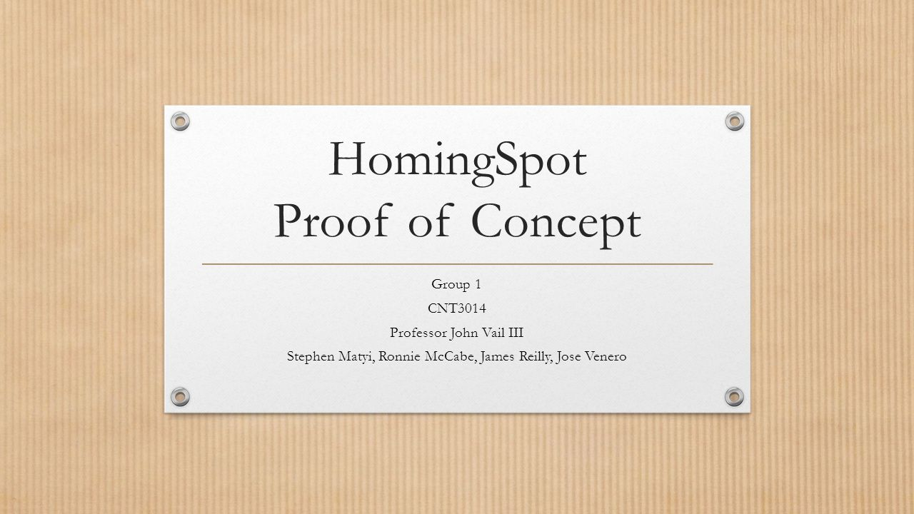 HomingSpot Proof of Concept Group 1 CNT3014 Professor John Vail III Stephen Matyi, Ronnie McCabe, James Reilly, Jose Venero