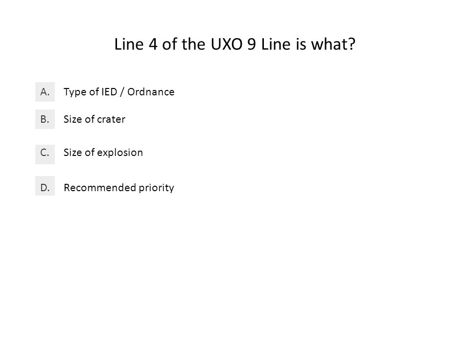 Line 4 of the UXO 9 Line is what. Type of IED / OrdnanceA.