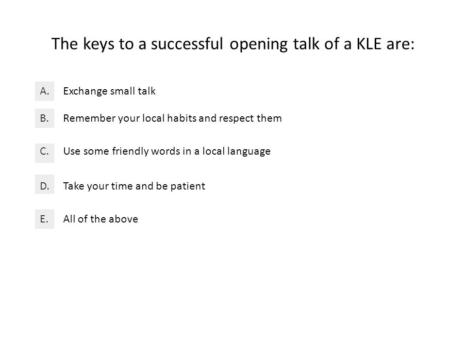 The keys to a successful opening talk of a KLE are: Exchange small talkA.