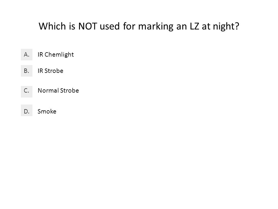 Which is NOT used for marking an LZ at night IR ChemlightA. IR StrobeB. Normal StrobeC. SmokeD.