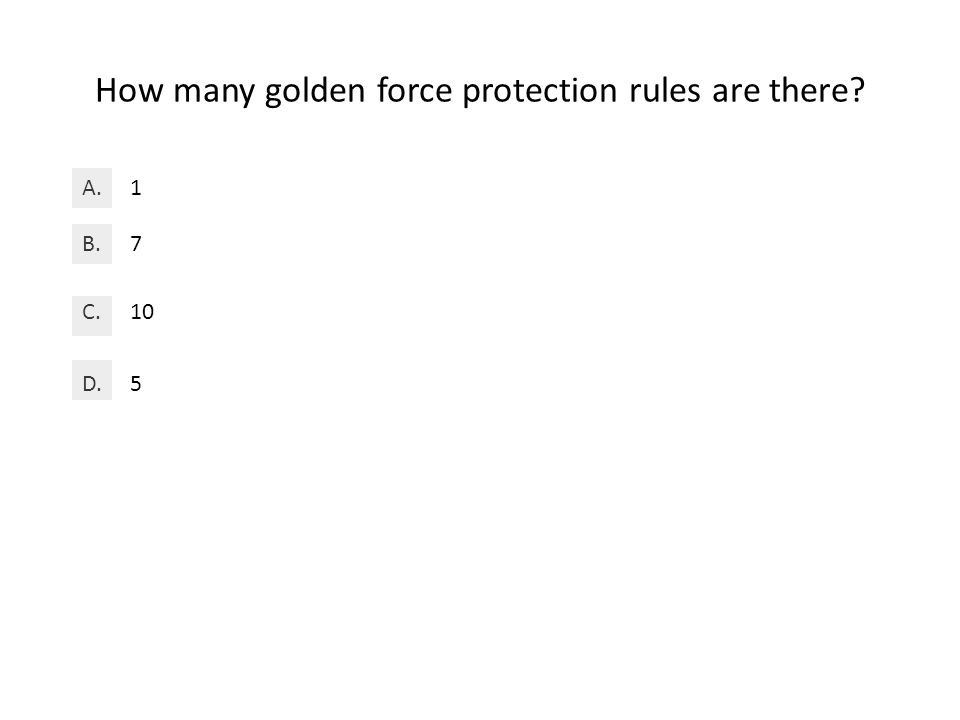 How many golden force protection rules are there 1A. 7B. 10C. 5D.