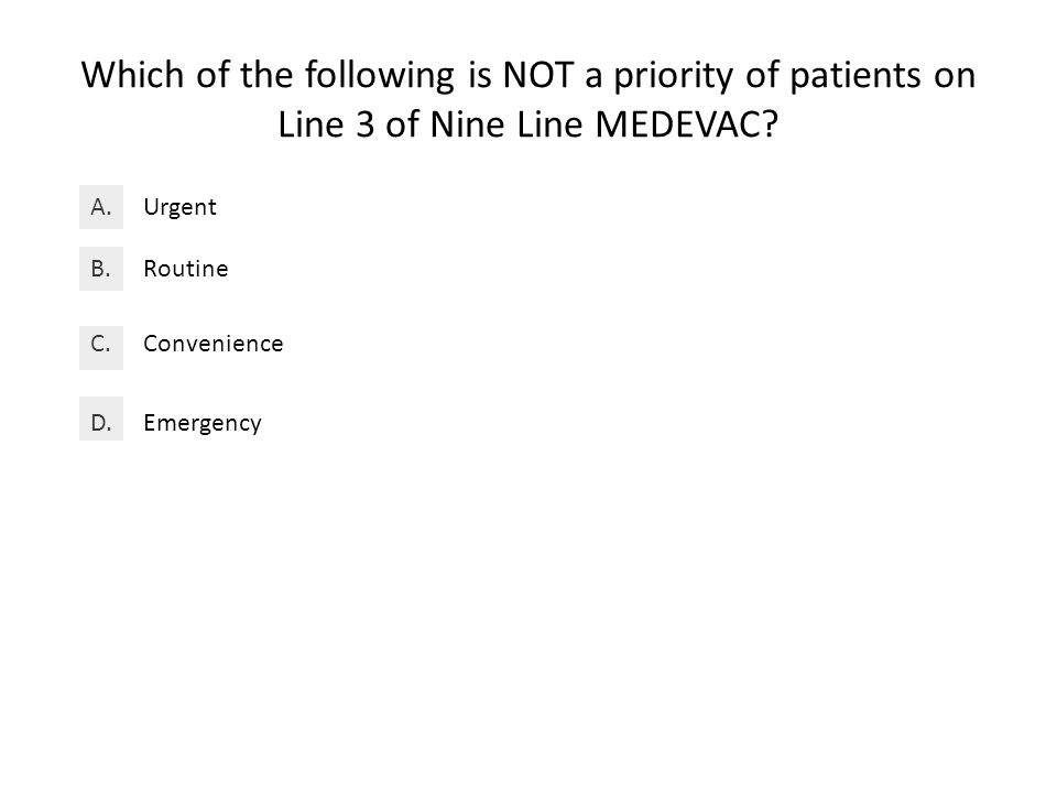 Which of the following is NOT a priority of patients on Line 3 of Nine Line MEDEVAC.
