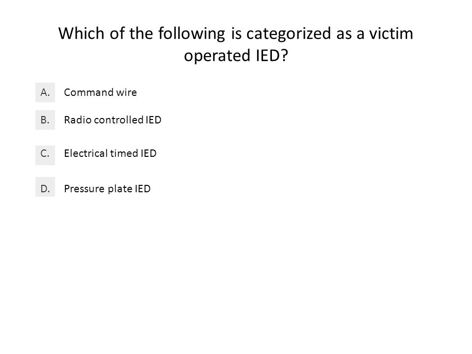 Which of the following is categorized as a victim operated IED.