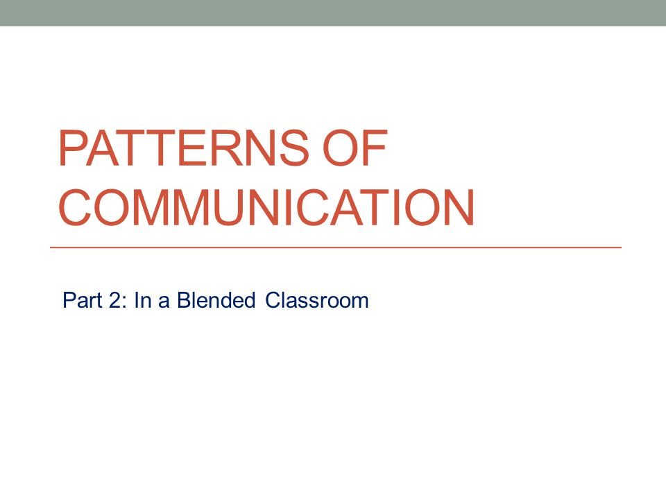PATTERNS OF COMMUNICATION Part 2: In a Blended Classroom