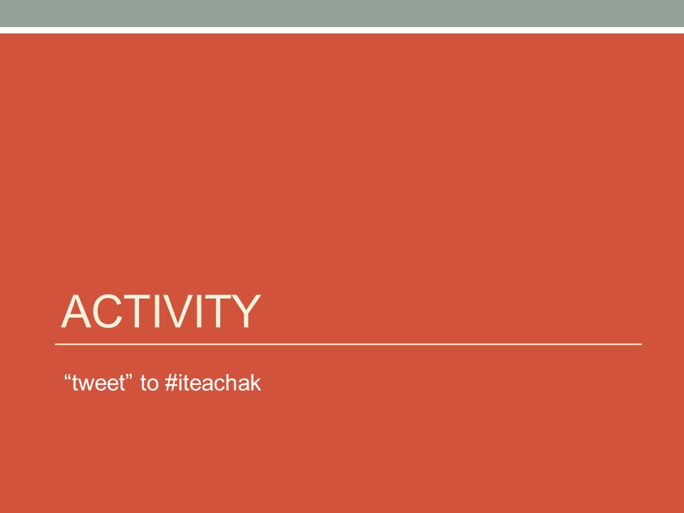 "ACTIVITY ""tweet"" to #iteachak"