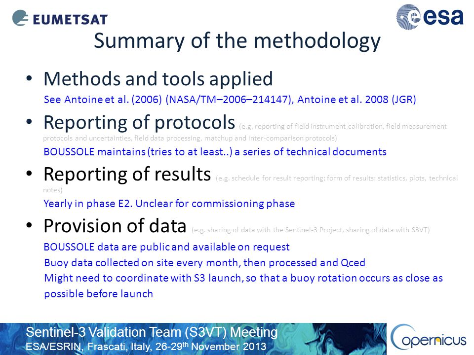 Sentinel-3 Validation Team (S3VT) Meeting ESA/ESRIN, Frascati, Italy, 26-29 th November 2013 Summary of the methodology Methods and tools applied See Antoine et al.